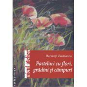 Pasteluri cu flori , gradini si campuri  ( Editura : Casa , Autor : Harsanyi Zsuzsanna ISBN 978-606-8527-57-4 )