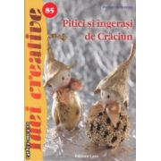Pitici si ingerasi de Craciun Idei creative nr 85 ( Editura : Casa , Autor : Farago Kristina ISBN 978-606-8527-27-7 )