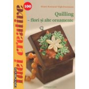 Quilling flori si alte ornamente Idei creative nr. 100 ( Editura : Casa , Autor : Pinter Ference , Vegh Zsuzsanna ISBN 978-606-8527-58-1 )