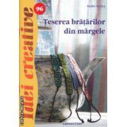 Teserea bratarilor din margele Idei creative nr 96 ( Editura : Casa, Autor : Szabo Ibolya ISBN 978-606-8527-50-5 )