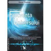 Sa intram pe frecventa Universului ( Editura : For You , Autor : David Thomas ISBN 978-606-639-036-1 )