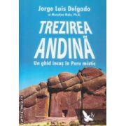 Trezirea Andina Un ghid incas in Peru mistic ( Editura : For You , Autor : Jorge Luis Delgado ISBN 978-606-639-073-6 )