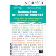Indrumator de scriere corecta ( Editura: Niculescu, Autor: Ion Popa, Marinela Popa ISBN 978-973-748-852-7 )