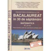 Bacalaureat in 30 de saptamani matematica Filiera Teoretica Profil Real specializarea Stiinte ale naturii 2015 ( Editura : Sigma , Autor : C. Angelescu ISBN 978-606-727-008-2 )