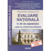 Evaluare nationala in 30 de saptamani Limba si literatura romana 2015 ( Editura : Sigma , Autor : Mariana Mostoc ISBN 978-973-649-992-0 )