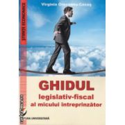 Ghidul legislativ fiscal al micului intreprinzator ( Editura : Universitara , Autor : Virginia Greceanu Cocos ISBN 978-606-28-0078-9 )
