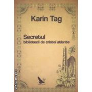 Secretul bibliotecii de cristal atlante ( Editura : For You , Autor : Karin Tag ISBN 978-606-639-075-0 )