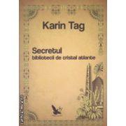 Secretul bibliotecii de cristal atlante ( Editura : For You , Autor : Karin Tag ISBN 978-606-639-075-0 )