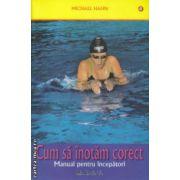 Cum sa inotam corect Manual pentru incepatori ( Editura : Mast , Autor : Michael Hahn ISBN 978-606-649-044-3 )