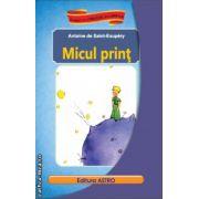 Micul print ( editura : Astro , autor : Antoine de Saint-Exupery , ISBN 978-606-8148-70-0 )