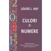 Culori si numere ghidul tau personal ( Editura : Adevar Divin , Autor : Louise L. Hay ISBN 978-606-8420-75-2 )