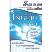 Supa de pui pentru suflet Ingeri printre noi ( Editura : Adevar Divin , Autor : Jack Canfield ISBN 78-606-8420-63-9 )