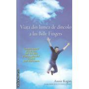 Viata din lumea de dincolo a lui Billy Fingers ( Editura : Adevar Divin  , Autor : Annie Kagan ISBN 978-606-8420-70-7 )