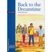 Graded Readers - Back to the Dreamtime - Intermediate - PACK including : Reader + Activity Book + Audio CD ( editura : MM Publications , autor : H.Q. Mitchell , ISBN 978-960-379-479-0 )