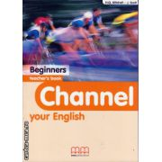 Channel your English Beginners - Teacher's book ( editura : MM Publications , autor : H.Q. Mitchell , J. Scott , ISBN 978-960-379-363-2 )
