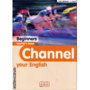 Channel your English Beginners - Teacher's book ( editura : MM Publications , autor : H.Q. Mitchell , J. Scott , ISBN 9789603793632 )