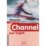 Channel your English Elementary - Teacher's book ( editura : MM Publications , autor : H.Q. Mitchell , J. Scott , ISBN 960-379-375-2 )