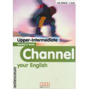 Channel your English Upper - Intermediate - Teacher's book ( editura : MM Publications , autor : H.Q. Mitchell , J. Scott , ISBN 978-960-379-229-1 )