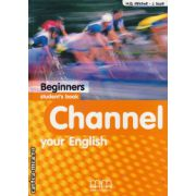 Channel your English Beginners Student ' s book ( editura : MM Publications , autor :  H.Q. Mitchell , J. Scott ,  ISBN 978-960-379-360-1 )
