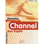 Channel your English Elementary - Grammar Handbook ( editura : MM Pulblications , autor :  H.Q. Mitchell , J. Scott , ISBN 978-960-379-705-0 )