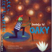 Dorinta lui Oaky ( editura: Galaxia Copiilor, autor: Undina Bubur, ISBN 978-606-8434-43-8 )