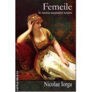Femeile in istoria neamului nostru ( editura : Cartex , autor : Nicolae Iorga , ISBN 978-606-8023-48-9 )