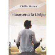 Intoarcerea la Liniste ( Editura : For You , Autor : Catalin Manea ISBN 978-606-639-084-2 )