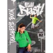 Full Blast Level B2 - Teacher's book ( editura : MM Publications , autor : H.Q. Mitchell , Marileni Malkogianni , ISBN 978-960-509-539-0 )