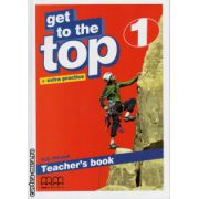 Get to the Top 1 - Teacher's book ( editura : MM Publications , autor : H.Q. Mitchell , ISBN 978-960-478-283-3 )