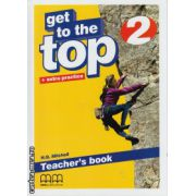 Get to the Top 2 - Teacher's book ( editura : MM Publications , autor : H.Q. Mitchell , ISBN 9789604782840 )