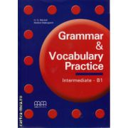 Grammar and Vocabulary Practice - Intermediate B1 ( editura : MM Publications , autor : H.Q. Mitchell , Marileni Malkogianni , ISBN 978-960-478-592-6 )