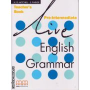 Live English Grammar Pre-Intermediate - Teacher's book ( editura : MM Publications , autor : H.Q. Mitchell , S. Parker , ISBN 9789603794288 )