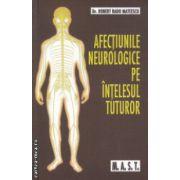 Afectiunile neurologice pe intelesul tuturor ( Editura : Mast , Autor : Robert Radu Mateescu ISBN 978-606-649-028-3 )
