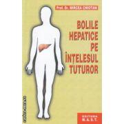 Bolile hepatice pe intelesul tuturor ( Editura : Mast , Autor : Mircea Chiotan ISBN 978-973-1822-78-5 )
