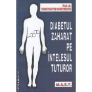 Diabetul Zaharat pe intelesul tuturor ( Editura: Mast, Autor: Prof. dr. Constantin Dumitrescu ISBN 978-973-1822-75-4 )
