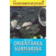 Orientarea submarina in scufundarea de agrement ( Editura : MAST , Autor : Alain Perrier ISBN 978-606-649-048-1 )