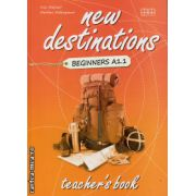 New Destinations Beginners  A1.1 - Teacher's book ( editura : MM Publications , autor : H.Q. Mitchell , Marileni Malkogianni , ISBN 978-960-509-960-2 )