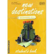 New Destinations Beginners A1.1 - Student ' s book ( editura : MM Publications , autor : H.Q. Mitchell , Marileni Malkogianni , ISBN 978-960-509-959-6 )