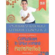 Evaluarea nationala la finalul clasei a IV a Comunicare in limba romana si Matematica ( Editura: Paralela 45, Autor: Manuela Dinescu ISBN 978-973-47-2029-3 )