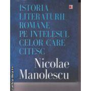 Istoria Literaturii Romane pe intelesul celor care citesc ( Editura : Paralela 45 , Autor : Nicolae Manolescu ISBN 978-973-47-1998-3 )