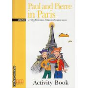 Graded Readers - Paul and Pierre in Paris - Starter - Activity Book ( editura: H. Q. Mitchell, Marileni Malkogianni, ISBN 978-960-478-148-5 )