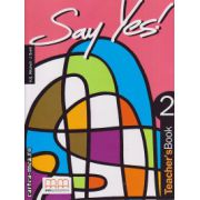 Say Yes 2 - Teacher's book ( editura : MM Publications , autor : H.Q. Mitchell , J. Scott , ISBN 978-960-379-023-5 )