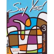 Say Yes 3 - Teacher's book ( editura : MM Publications , autor : H.Q. Mitchell , J. Scott , ISBN 978-960-379-032-7 )