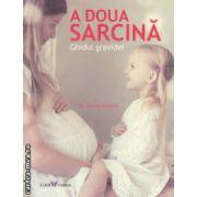 A doua sarcina Ghidul gravidei ( Editura : All , Autor : Dr. Penny Preston ISBN 9786069348529 )