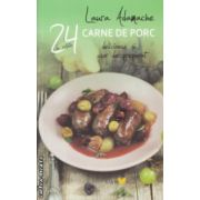 24 de retete carne de porc ( Editura: Sian Books, Autor: Laura Adamache ISBN 978-606-93800-1-7 )