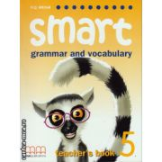 Smart 5 - grammar and vocabulary - Teacher's book ( editura : MM Publications , autor : H.Q. Mitchell , ISBN 9789604434954 )