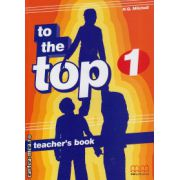 To the Top 1 - Teacher's book ( editura : MM Publications , autor : H.Q. Mitchell , ISBN 978-960-379-851-4 )