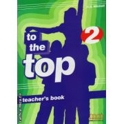 To the Top 2 - Teacher's book ( editura : MM Publications , autor : H.Q. Mitchell , ISBN 978-960-379-864-4 )