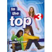 To the Top 3 - Student 's  Book ( editura : MM Publications , autor : H.Q. Mitchell , ISBN 978-960-379-873-6 )