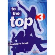 To the Top 3 - Teacher's book ( editura : MM Publications , autor : H.Q. Mitchell , ISBN 978-960-379-876-7 )